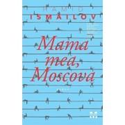 Mama mea, Moscova/Hamid Ismailov