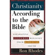 Christianity According to the Bible: Separating Cultural Religion from Biblical Truth, Paperback/Ron Rhodes