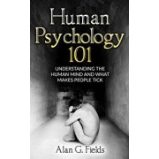 Human Psychology 101: Understanding the Human Mind and What Makes People Tick, Paperback/Alan G. Fields