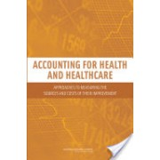 Accounting for Health and Health Care - Approaches to Measuring the Sources and Costs of Their Improvement (9780309156790)