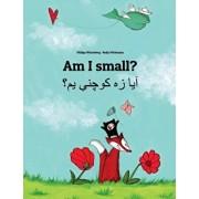 Am I Small? YA Dzh Kwchne Ym?: Children's Picture Book English-Pashto/Pushto/Pukhto/Pakhto (Dual Language/Bilingual Edition), Paperback/Philipp Winterberg