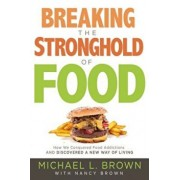 Breaking the Stronghold of Food: How We Conquered Food Addictions and Discovered a New Way of Living, Paperback/Michael L. Brown