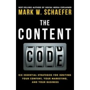 The Content Code: Six Essential Strategies to Ignite Your Content, Your Marketing, and Your Business, Paperback/Mark W. Schaefer
