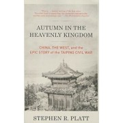 Autumn in the Heavenly Kingdom: China, the West, and the Epic Story of the Taiping Civil War, Paperback/Stephen R. Platt
