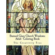 Stained Glass Church Windows: Adult Coloring Book, Paperback/The Creativity Tree