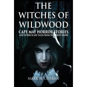 Witches of Wildwood: Cape May Horror Stories and Other Scary Tales from the Jersey Shore: 10 Stories and a Novella - A Collection of Contem, Hardcover