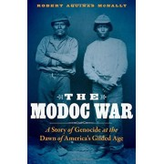 The Modoc War: A Story of Genocide at the Dawn of America's Gilded Age, Hardcover
