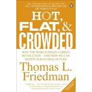 Hot, Flat, and Crowded. Why The World Needs A Green Revolution - and How We Can Renew Our Global Future, Paperback/Thomas L. Friedman