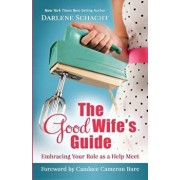 The Good Wife's Guide: Embracing Your Role as a Help Meet, Paperback/Darlene Faye Schacht