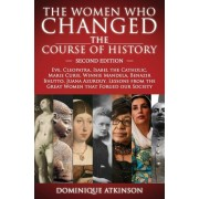 History: The Women Who Changed the Course of History - 2nd Edition: Eve, Cleopatra, Isabel the Catholic, Marie Curie, Winnie Ma, Paperback