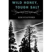 Wild Honey, Tough Salt, Paperback/Kim Stafford