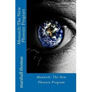 Monarch: The New Phoenix Program, Paperback/Marshall Thomas