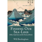 Finding Our Sea-Legs: Ethics, Experience and the Ocean of Stories, Paperback/Will Buckingham