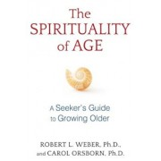 The Spirituality of Age: A Seeker's Guide to Growing Older, Paperback/Robert L. Weber