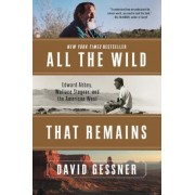 All the Wild That Remains: Edward Abbey, Wallace Stegner, and the American West, Paperback