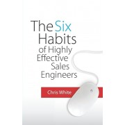 The Six Habits of Highly Effective Sales Engineers, Paperback/Chris White
