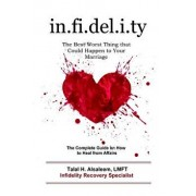 Infidelity: The Best Worst Thing That Could Happen to Your Marriage: The Complete Guide on How to Heal from Affairs, Paperback/Talal H. Alsaleem Lmft
