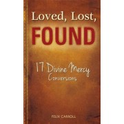 Loved, Lost, Found: 17 Divine Mercy Conversions, Paperback
