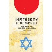 "Under the Shadow of the Rising Sun: Japan and the Jews During the Holocaust Era (Lectures from the ""broadcast University"" of Israel Army Radio), Paperback/Meron Medzini"