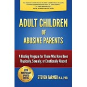 Adult Children of Abusive Parents: A Healing Program for Those Who Have Been Physically, Sexually, or Emotionally Abused, Paperback/Farmer M. a. Steven