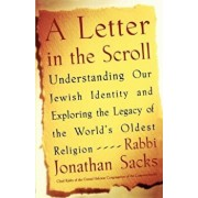 A Letter in the Scroll: Understanding Our Jewish Identity and Exploring the Legacy of the World's Oldest Religion, Paperback/Rabbi Jonathan Sacks