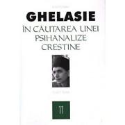 In cautarea unei psihanalize crestine,Vol. 11/Ghelasie Gheorghe
