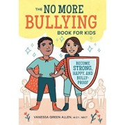 The No More Bullying Book for Kids: Become Strong, Happy, and Bully-Proof, Paperback/Vanessa Green Allen