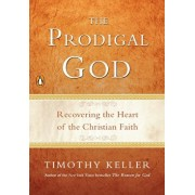 The Prodigal God: Recovering the Heart of the Christian Faith, Paperback/Timothy Keller