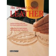 The Art and Craft of Leather: Leatherworking Tools and Techniques Explained in Detail, Hardcover