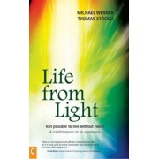 Life from Light. Is it Possible to Live without Food? - A Scientist Reports on His Experiences, Paperback/Thomas Stockli