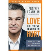 Love Like You've Never Been Hurt Participant's Guide: Hope, Healing and the Power of an Open Heart, Paperback/Jentezen Franklin