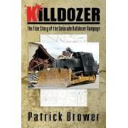 Killdozer: The True Story of the Colorado Bulldozer Rampage, Paperback/Patrick F. Brower