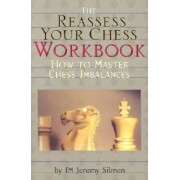The Reassess Your Chess Workbook: How to Master Chess Imbalances, Paperback