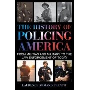 The History of Policing America: From Militias and Military to the Law Enforcement of Today, Hardcover/Laurence Armand French