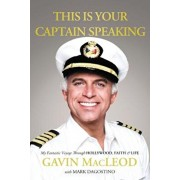 This Is Your Captain Speaking: My Fantastic Voyage Through Hollywood, Faith and Life, Paperback/Gavin MacLeod
