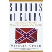 Shrouds of Glory: From Atlanta to Nashville: The Last Great Campaign of the Civil War, Paperback