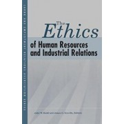 The Ethics of Human Resources and Industrial Relations, Paperback/John W. Budd