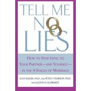 Tell Me No Lies: How to Stop Lying to Your Partner-And Yourself-In the 4 Stages of Marriage, Paperback