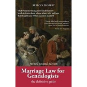 Marriage Law for Genealogists: The Definitive Guide ...What Everyone Tracing Their Family History Needs to Know about Where, When, Who and How Their, Paperback/Rebecca Probert