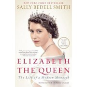 Elizabeth the Queen: The Life of a Modern Monarch, Paperback/Sally Bedell Smith
