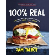100% Real: 100 Insanely Good Recipes for Clean Food Made Fresh, Hardcover