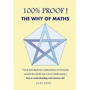 100% Proof! the Why of Maths: Visual and Algebraic Explanations of Formulas Needed for GCSE and a Level Mathematics( Black and White ), Paperback/Jane Hope
