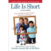 Life Is Short (No Pun Intended): Love, Laughter, and Learning to Enjoy Every Moment, Paperback