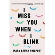 I Miss You When I Blink: Essays, Hardcover/Mary Laura Philpott