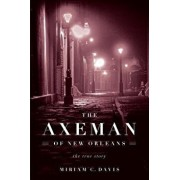 The Axeman of New Orleans: The True Story, Paperback/Miriam C. Davis
