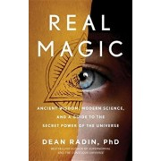 Real Magic: Ancient Wisdom, Modern Science, and a Guide to the Secret Power of the Universe, Paperback/Dean Radin