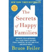 The Secrets of Happy Families: Improve Your Mornings, Tell Your Family History, Fight Smarter, Go Out and Play, and Much More, Paperback