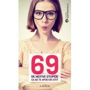 69 de motive stupide ca sa te apuci de citit (eBook)
