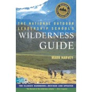 The National Outdoor Leadership School's Wilderness Guide: The Classic Handbook, Revised and Updated, Paperback
