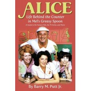 Alice: Life Behind the Counter in Mel's Greasy Spoon (A Guide to the Feature Film, the TV Series, and More), Paperback/Barry M. Putt Jr